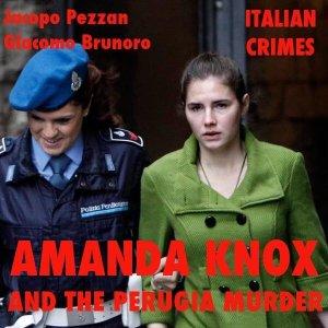 Amanda Knox and the Perugia Murder by Pezzan & Brunoro