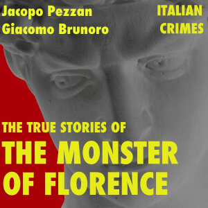 The True Stories of the Monster of Florence by Jacopo Pezzan and Giacomo Brunoro